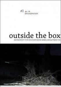 Titelbild der Zeitschrift outside the box - die obere Hälfte ist weiß mit der schwarzen Aufschrift: #1 dez.09 EMANZIPATION // outside the box // ZEITSCHRIFT FÜR FEMINISTISCHE GESELLSCHAFTSKRITIK - die untere Hälfte ist eine schwarz-weiß Aufnahme von hellen Ästen vor einem dunklen Waldhintergrund