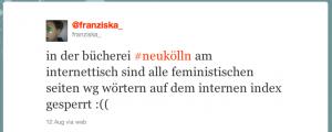 @franziska_: in der bücherei #neukölln am internettisch sind alle feministischen seiten wg wörtern auf dem internen index gesperrt :(( 12 Aug via web