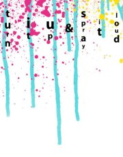 """Abstrakte Grafik in verschiedenen Farben, versehen mit dem Schriftzug """"turn it up & spray it loud"""""""