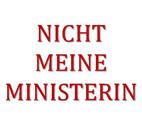 Rote Schrift auf weißem Grund: NICHT MEINE MINISTERIN