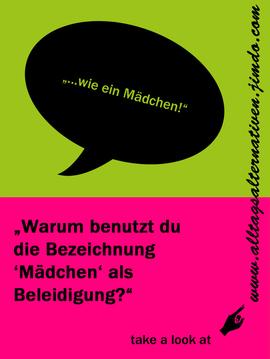 """Flyer von alltagsalternativen: Oben eine Sprechblase mit dem Text """"…wie ein Mädchen"""" – darunter """"Warum benutzt du die Bezeichnung 'Mädchen' als Beleidigung?"""""""