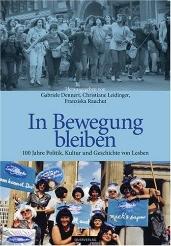 Gabriele-Dennert-Christiane-Leidinger-Franziska-Rauchut-Hrsg-In-Bewegung-bleiben-100-Jahre-Politik-Kultur-und-Geschichte-von-Lesben
