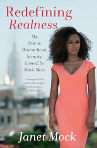 """Redefining Realness. My Path to Womanhood, Identity, Love & So Much More"" - Janet Mock"