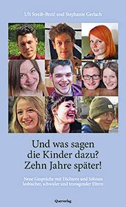 """Buchcover von: """"Und was sagen die Kinder dazu? Zehn Jahre später! Neue Gespräche mit Töchtern und Söhne lesbischer, schwuler und trans* Eltern."""